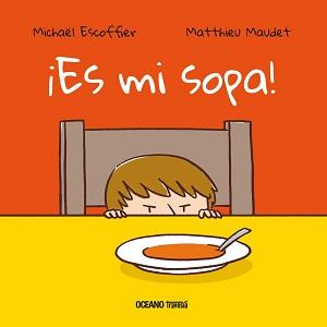 ¡Es mi sopa!