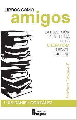 Libros como amigos. La recepción y la crítica de la literatura infantil y juvenil