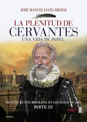 La plenitud de Cervantes. Una vida de papel