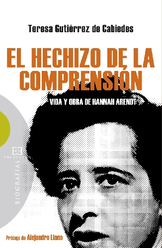 El hechizo de la comprensión: vida y obra de Hannah Arendt