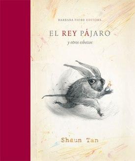El Rey Pájaro y otros esbozos: sobre el proceso creativo de Shaun Tan
