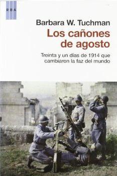 Los cañones de agosto. Treinta y un días de 1914 que cambiaron la faz del mundo