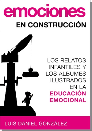 Emociones en construcción. Los relatos infantiles y los álbumes ilustrados en la educación emocional
