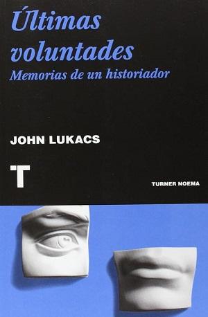 Últimas voluntades. Memorias de un historiador