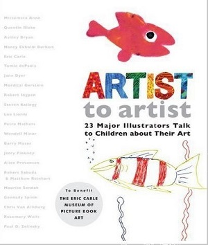 Artist to artist, 23 Major Illustrators Talk to Children About Their Art
