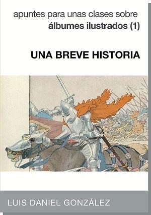 UNA BREVE HISTORIA. Apuntes para unas clases sobre álbumes ilustrados (1)