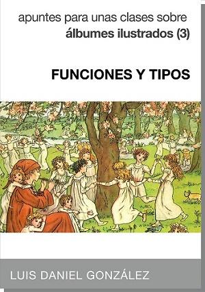 FUNCIONES Y TIPOS. Apuntes para unas clases sobre álbumes ilustrados (3)