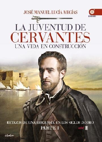 La juventud de Cervantes. Una vida en construcción