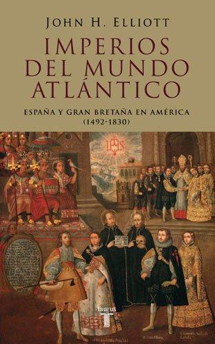 Imperios del mundo atlántico: España y Gran Bretaña en América, 1492-1830