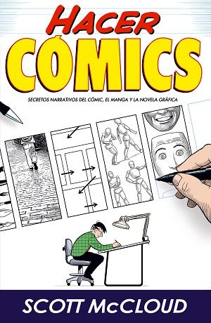 Hacer Cómics. Secretos narrativos del cómic, el manga y la novela gráfica