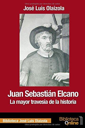 Juan Sebastián Elcano. La mayor travesía de la historia