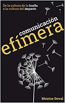 Comunicación efímera: De la cultura de la huella a la cultura del impacto