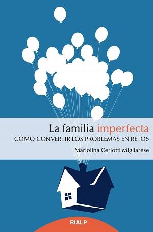 La familia imperfecta. Cómo convertir los problemas en retos
