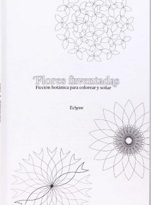 Flores inventadas. Ficción botánica para colorear y soñar