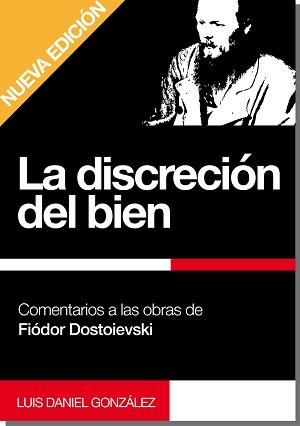 La discreción del bien. Comentarios a las obras de Fiódor Dostoievski