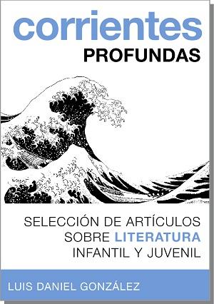Corrientes profundas. Selección de artículos sobre Literatura infantil y juvenil